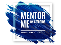 Mentor Me on Steroids
